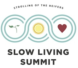 STROLLING OF THE HEIFERS ANNOUNCES FIRST SLOW LIVING SUMMIT: A June 2011 conference on sustainability and social entrepreneurship
